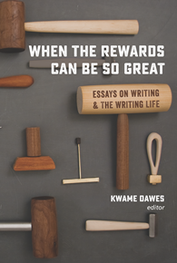 When the Rewards Can Be So Great by Kwame Dawes book cover